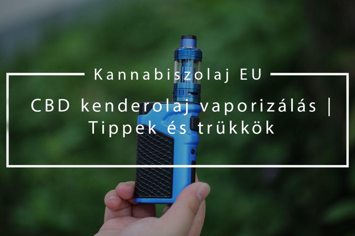 (Kannabiszolaj EU) CBD kenderolaj vaporizálás - Tippek és trükkök